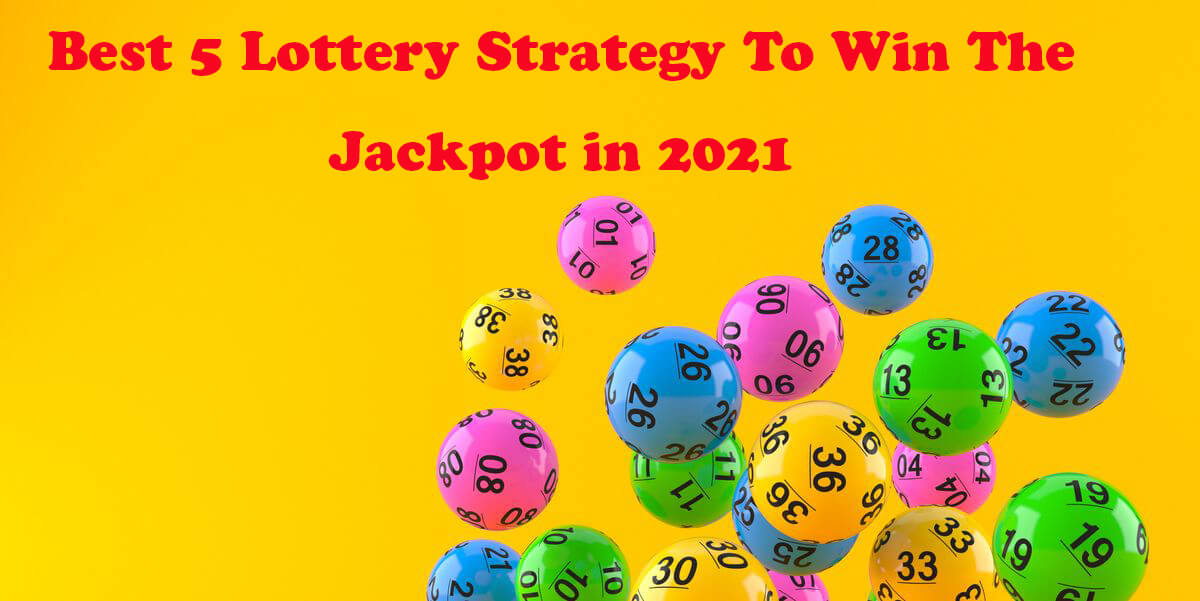 Best 5 Lottery Strategy To Win The Jackpot in 2021