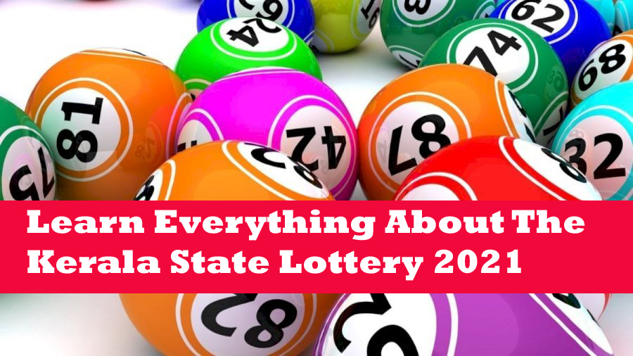Learn Everything About The Kerala State Lottery 2021